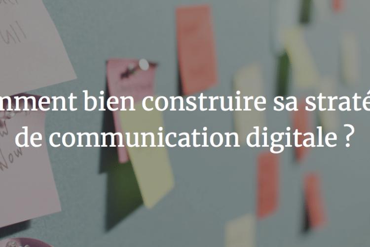 Comment bien construire sa stratégie de communication digitale ?