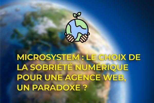 MicroSystem : Le choix de la sobriété numérique pour une agence web… un paradoxe ?